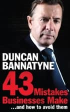 43 Mistakes Businesses Make...and How to Avoid Them ebook by Duncan Bannatyne