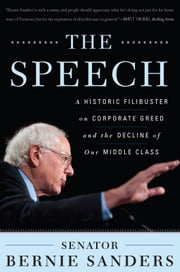 The Speech - A Historic Filibuster on Corporate Greed and the Decline of Our Middle Class ebook by Bernie Sanders