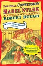 The Final Confession of Mabel Stark - A Novel ebook by Robert Hough
