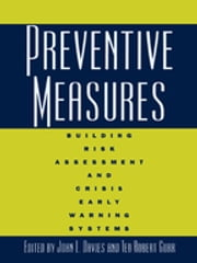 Preventive Measures - Building Risk Assessment and Crisis Early Warning Systems ebook by John L. Davies, Adeel Ahmed, Günther Baechler,...
