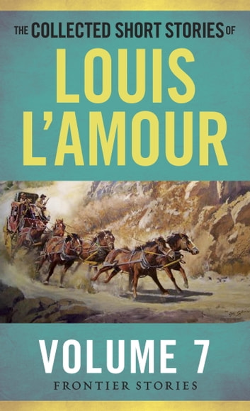 The Collected Short Stories of Louis L'Amour, Volume 7 - Frontier Stories ebook by Louis L'Amour