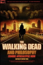 The Walking Dead and Philosophy - Zombie Apocalypse Now ebook by
