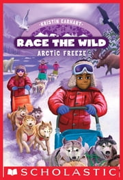 Arctic Freeze (Race the Wild #3) ebook by Kristin Earhart