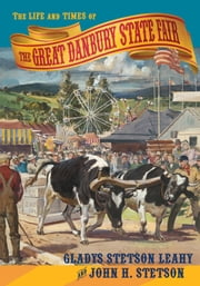 The Life and Times of the Great Danbury State Fair ebook by John H. Stetson