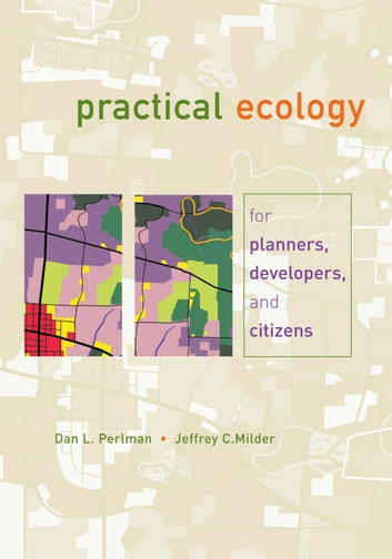 Practical Ecology for Planners, Developers, and Citizens ebook by Dan L. Perlman,Jeffrey Milder