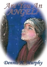 Are You An Angel? ebook by Dennis H. Murphy
