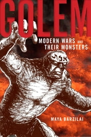 Golem - Modern Wars and Their Monsters ebook by Maya Barzilai
