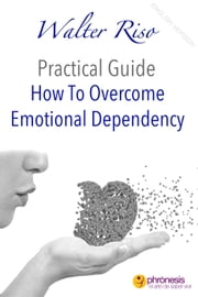 How To Overcome Emotional Dependency - Walter Riso Practical Guides, #1 ebook by Walter Riso