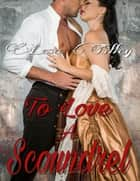 To Love a Scoundrel ebook by Lesa Tilley