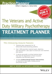 The Veterans and Active Duty Military Psychotherapy Treatment Planner, with DSM-5 Updates ebook by Bret A. Moore,Arthur E. Jongsma Jr.