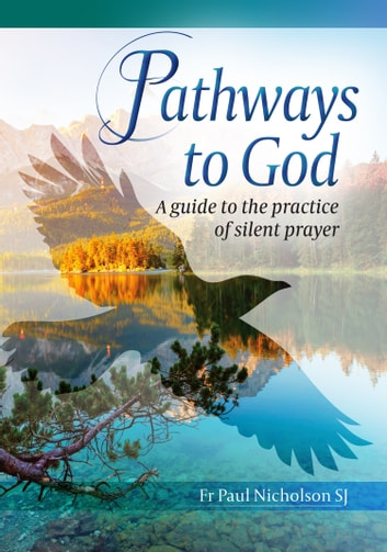 Pathways to God: A Guide to the Practice of Silent Prayer ebook by Fr Paul Nicholson SJ