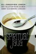 Spiritual Java ebook by Beni Johnson,Bill Johnson,Danny Silk,Kris Vallotton,Kevin Dedmon,Banning Liebscher