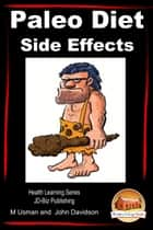 Paleo Diet: Side Effects- Health Learning Series ebook by M Usman, John Davidson