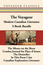 The Voyageur Modern Canadian Literature 5-Book Bundle - The Silence on the Shore / Combat Journal for Place d'Armes / The Donnellys / In This Poem I Am / Canadian Exploration Literature ebook by Hugh Garner,Paul Stuewe,James Reaney,Alan Filewod,Robin Skelton,Harold Rhenisch,Germaine Warkentin,Scott Symons,Christopher Elson