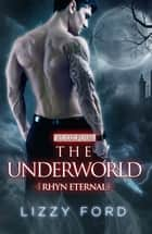 The Underworld (#4, Rhyn Eternal) ebook by Lizzy Ford
