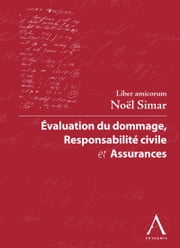 Evaluation du dommage, responsabilité civile et assurances - Liber amicorum Noël Simar (Droit belge) ebook by Collectif