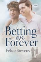 Betting on Forever ebook by Felice Stevens