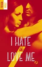 I hate U love me - tome 2 ebook by Tessa Wolf