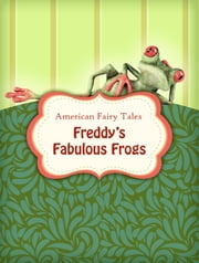Freddy's Fabulous Frogs ebook by American Fairy Tales