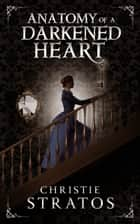 Anatomy of a Darkened Heart ebook by Christie Stratos