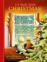 Is it Really Nearly Christmas? ebook by Joyce Dunbar, Victoria Turnbull