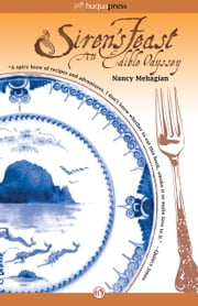 Siren's Feast - An Edible Odyssey ebook by Nancy Mehagian