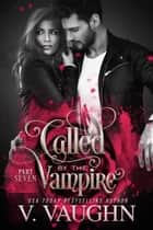 Called by the Vampire - Part 7 ebook by V. Vaughn