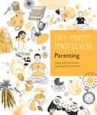 5-Minute Mindfulness: Parenting - Essays and Exercises for Parenting from the Heart ebook by Claire Gillman