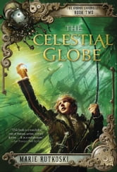 The Celestial Globe - The Kronos Chronicles: Book II ebook by Marie Rutkoski
