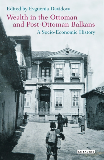 Wealth in the Ottoman and Post-Ottoman Balkans - A Socio-Economic History eBook by