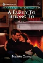 A Family to Belong To ebook by Natasha Oakley