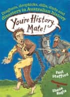 You're History, Mate! Dingbats, Dropkicks, Dills, Duds & Disasters in Australian History ebook by Paul Stafford,Shane Nagle