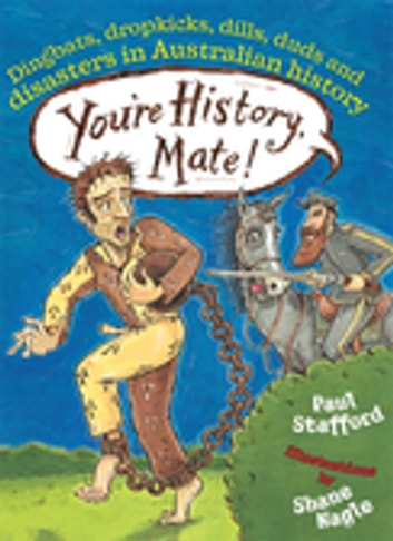 You're History, Mate! Dingbats, Dropkicks, Dills, Duds & Disasters in Australian History ebook by Paul Stafford