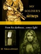 My Soldier's Secrets ebook by M. Yakus-Johnson