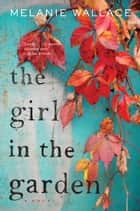 The Girl in the Garden ebook by Melanie Wallace