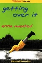 Getting Over It ebook by Anna Maxted