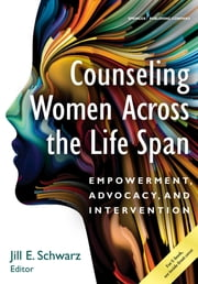 Counseling Women Across the Life Span - Empowerment, Advocacy, and Intervention ebook by Kobo.Web.Store.Products.Fields.ContributorFieldViewModel