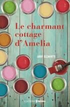 Le Charmant Cottage d'Amelia ebook by Abby Clements, Maryse Leynaud