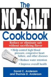 The No-Salt Cookbook: Reduce or Eliminate Salt Without Sacrificing Flavor ebook by David C. Anderson,Thomas D. Anderson