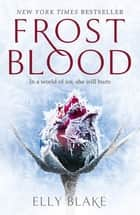 Frostblood: the epic New York Times bestseller - The Frostblood Saga Book One ebook by Elly Blake