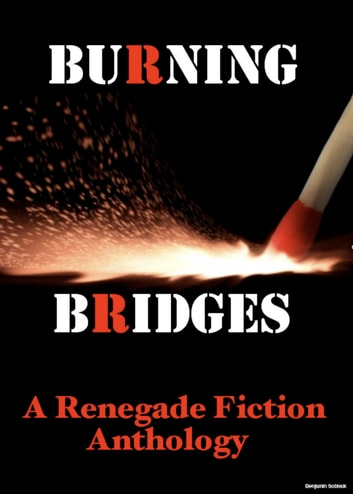 Burning Bridges: A Renegade Fiction Anthology ebook by Benjamin Sobieck