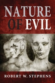 Nature of Evil ebook by Robert W. Stephens