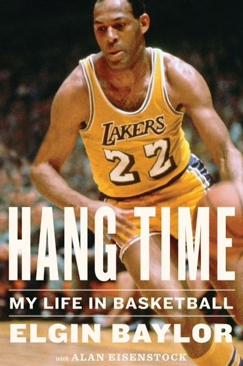 Hang Time - My Life in Basketball eBook by Elgin Baylor,Alan Eisenstock
