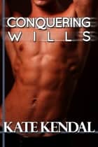 Conquering Wills #1: My Best Friend's Big Brother - An Erotic Romance ebook by Kate Kendal