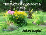 THE DAYS OF COMPOST AND ROSES ebook by Richard Stanford