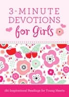 3-Minute Devotions for Girls - 180 Inspirational Readings for Young Hearts ebook by Janice Thompson