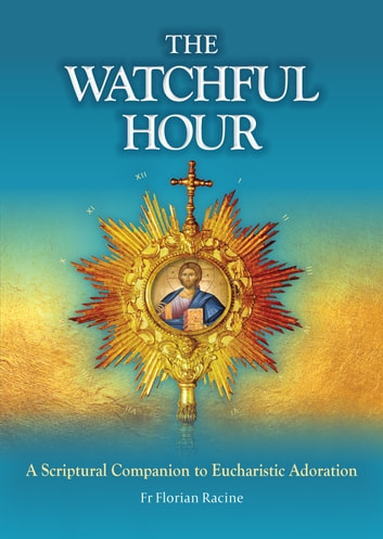 The watchful hour ebook by fr florian racine 9781784694524 the watchful hour a scriptural companion to eucharistic adoration ebook by fr florian racine fandeluxe Images