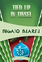Tied Up in Tinsel ebook by Ngaio Marsh
