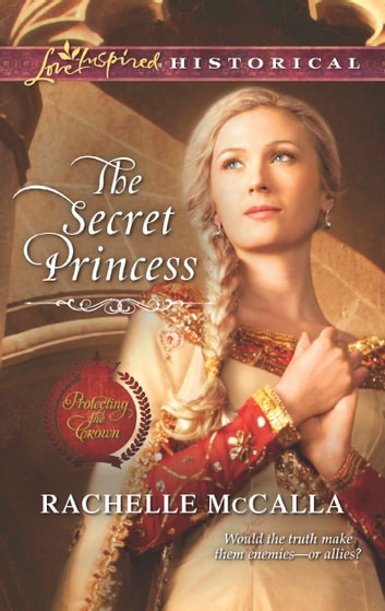 The Secret Princess ebook by Rachelle McCalla