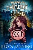 Academy Of Beasts XXII ebook by Becca Fanning